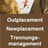 Outplacement, Newplacement und Trennungsmanagement