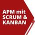 Agiles Produkt- und Projektmanagement mit Scrum und Kanban