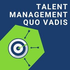 Talent Management Quo Vadis