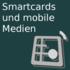 SmartCards und mobile Medien - Information und Interaktion für alle, die unsere mobile Welt von heute mitgestalten