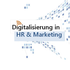 Digitalisierung in HR & Marketing