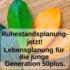 RUHESTANDSPLANUNG - jetzt! Lebensplanung für die junge Generation 50plus.
