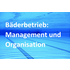 Bäderbetrieb: Management und Organisation